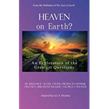 Heaven On Earth?: An Exploration of The Greatest Questions