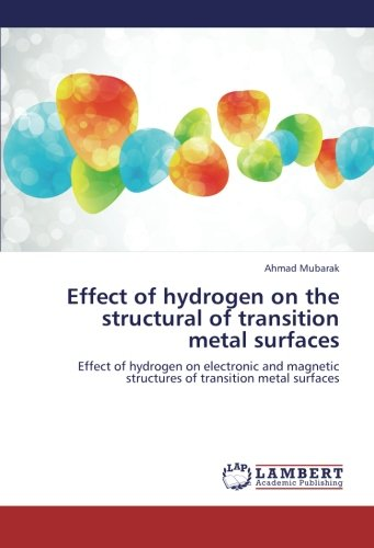 Read Online Effect of hydrogen on the structural of transition metal surfaces: Effect of hydrogen on electronic and magnetic structures of transition metal surfaces pdf epub