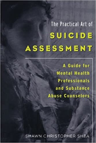 The Practical Art Of Suicide Assessment A Guide For Mental Health