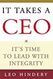 img - for It Takes a CEO: It's Time to Lead with Integrity book / textbook / text book