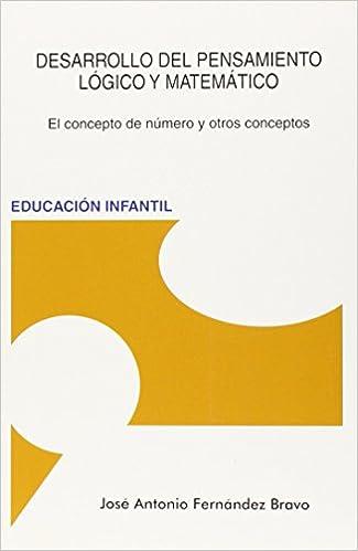 Desarrollo Del Pensamiento Lógico Y Matemático por José A. Fernández Bravo