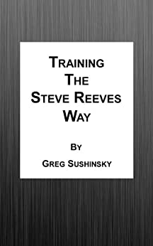 Training the Steve Reeves Way by [Sushinsky, Greg]