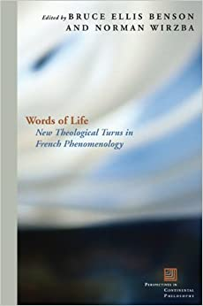 Words of Life: New Theological Turns in French Phenomenology (Perspectives in Continental Philosophy (Pdf Unnumbered))
