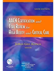 AACN Certification and Core Review for High Acuity and Critical Care, 6e (Alspach, AACN Certification and Core Review for High Acuity and Critical Care) by AACN 6th (sixth) Edition (7/9/2007)