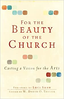 For the Beauty of the Church: Casting A Vision For The Arts