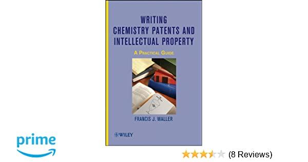 writing chemistry patents and intellectual property waller francis j