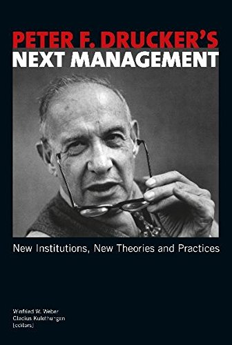 Peter F. Drucker's Next Management: New Institutions, New Theories and Practices