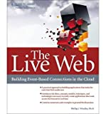 img - for [(The Live Web: Putting Cloud Computing to Work for You )] [Author: Phillip J. Windley] [Jan-2012] book / textbook / text book