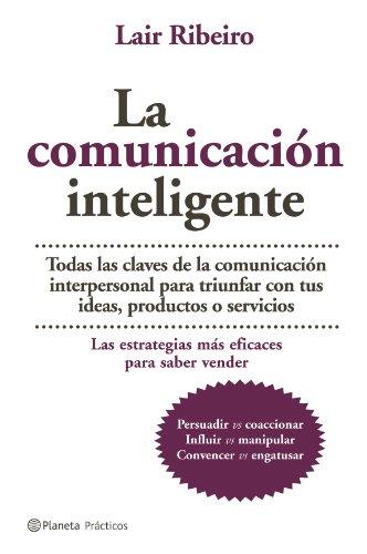 La comunicacion inteligente / Intelligent Communication (Planeta Practicos) (Spanish Edition) by Editorial Planeta Mexicana Sa De cv
