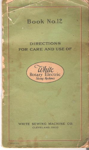 (Directions for Care and Use of White Rotary Electric Sewing Machines (Book No.12))