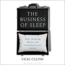 The Business of Sleep: How Sleeping Better Can Transform Your Career Audiobook by Vicki Culpin Narrated by Fiona Green