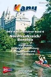 DKV-Auslandsführer Band 6 Nordfrankreich / Benelux: Nordfrankreich/Benelux  Kanuführer für Belgien, Luxemburg, Niederlande und Nordfrankreich
