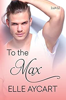 To the Max by [Aycart, Elle]