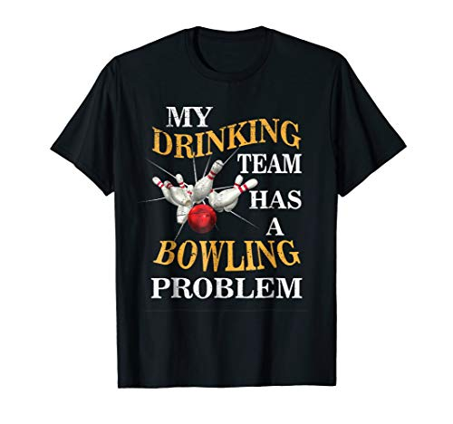 My Drinking Team Has A Bowling Problem T-Shirt Bowling Gift -