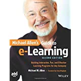 Michael Allen's Guide to e-Learning: Building Interactive, Fun, and Effective Learning Programs for Any Company