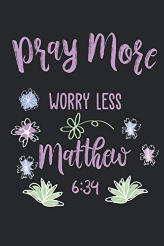 Pray More Worry Less Matthew 6:34: Funny Blank Lined Journal Notebook, 120 Pages, Soft Matte Cover, 6 x 9