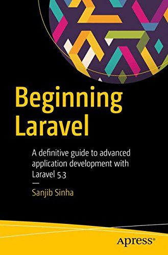 Beginning Laravel: A beginner's guide to application development with Laravel 5.3