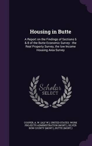 Housing in Butte: A Report on the Findings of Sections 6 & 8 of the Butte Economic Survey : the Real Property Survey, the low Income Housing Area Survey PDF