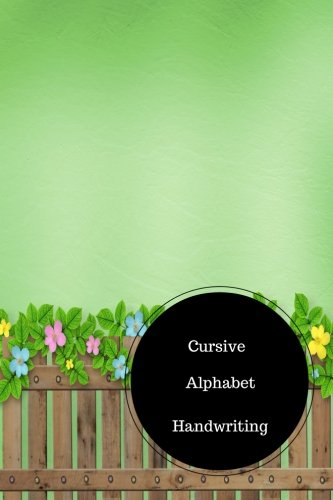 Cursive Alphabet Book: Learn To Write Cursive For Kids. Handy 6 in by 9 in Notebook Journal . A B C in Uppercase &  Lower Case. Dotted, With Arrows And Plain