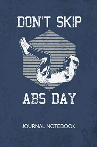 Don't Skip Abs Day: JOURNAL NOTEBOOK Fitness Notepad RULED – Fitness Influencer Sketchbook Six Pack Organizer Bodyweight Exercise Diary LINED – Boyfriend & Girlfriend Gift – A5 6×9 Inch 120 Pages