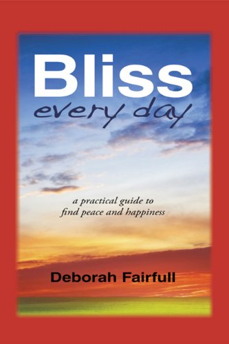 Bliss Every Day: A Practical Guide to Find Peace and Happiness