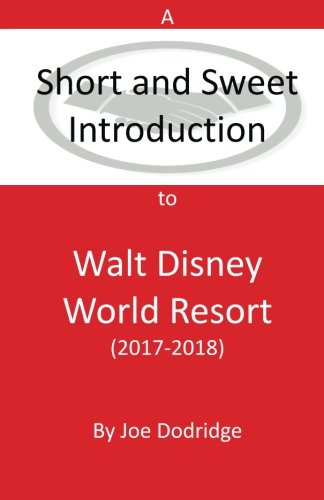 A Short and Sweet Introduction to Walt Disney World Resort: 2017-2018