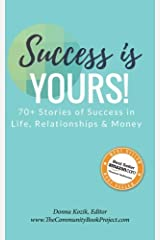 Success Is Yours!: 70+ Stories of Success in Life, Relationships & Money Paperback