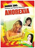 Anorexia (Danger Zone: Dieting and Eating Disorders)