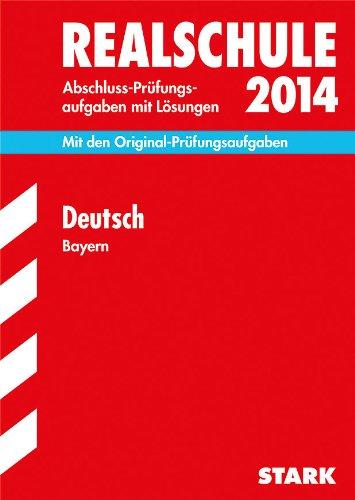 Abschluss-Prüfungsaufgaben Realschule Bayern. Mit Lösungen / Deutsch 2014: Mit den Original-Prüfungsaufgaben
