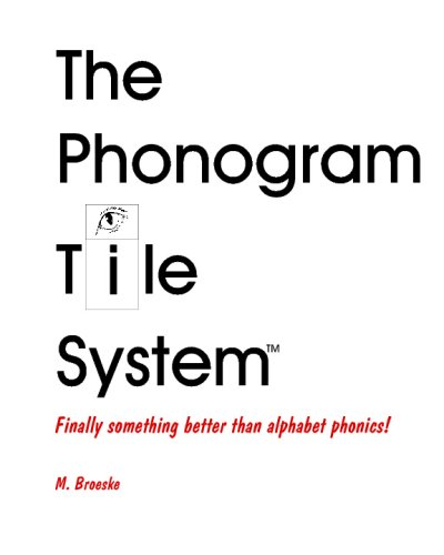 The Phonogram Tile System: Finally, Something Better Than Alphabet Phonics!