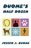 Duome's Half Dozen, Joseph J. Duome, 1462682030