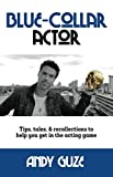 Blue-Collar Actor: Tips, tales, & recollections to help you get in the acting game