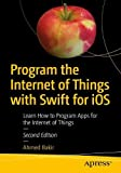 learn to program raspberry pi - Program the Internet of Things with Swift for iOS: Learn How to Program Apps for the Internet of Things