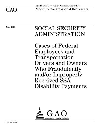 Social Security Administration: Cases of Federal Employees and Transportation Drivers and Owners Who Fraudulently and/or Improperly Received SSA Disability Payments ()