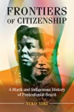 Frontiers of Citizenship: A Black and Indigenous History of Postcolonial Brazil (Afro-Latin America)