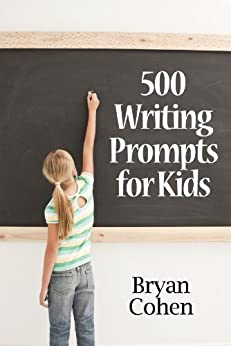 500 Writing Prompts for Kids: First Grade through Fifth Grade by [Cohen, Bryan]