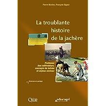 La troublante histoire de la jachère: Pratiques des cultivateurs, concepts de lettrés et enjeux sociaux (Sciences en partage) (French Edition)