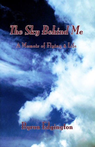 The Sky Behind Me: A Memoir of Flying & Life by Biblio Publishing