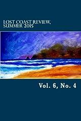 Lost Coast Review, Summer 2015: Vol. 6, No. 4 Paperback