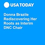 Donna Brazile Rediscovering Her Roots as Interim DNC Chair | Deborah Barfield Berry