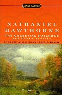 The Celestial Railroad and Other Stories (Signet Classics) by Hawthorne, Nathaniel Reissue edition published by Signet C