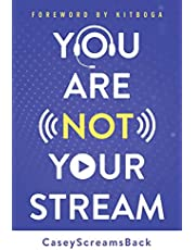 You Are Not Your Stream: A Twitch Broadcaster's Guide to Success Online and Behind the Scenes