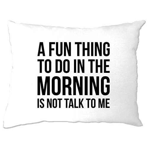 A Fun Thing To Do In The Morning Is Not Talk To Me Funny Slogan Pillow Case (Adult People Sweatshirt)