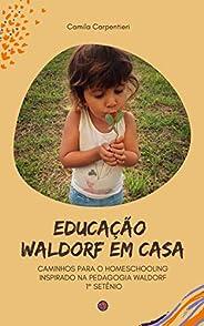Educação Waldorf em casa: Caminhos para o Homeschooling inspirado na pedagogia Waldorf 1º setênio