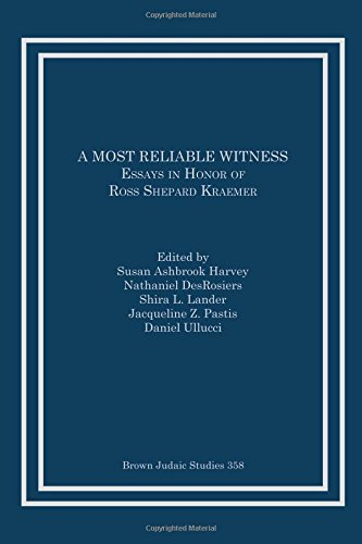A Most Reliable Witness: Essays in Honor of Ross Shepard Kraemer (Brown Judaic Studies) pdf epub