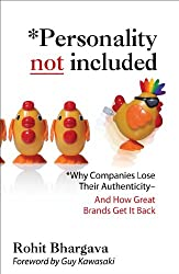 Personality Not Included: Why Companies Lose Their Authenticity And How Great Brands Get it Back, Foreword by Guy Kawasaki: Why Companies Lose Their Authenticity And How Great Brands Get it Back