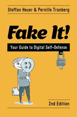 Fake It!: Your Guide to Digital Self-Defense