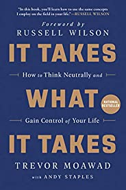 It Takes What It Takes: How to Think Neutrally and Gain Control of Your Life