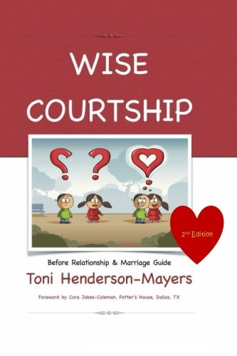 Wise Courtship: Before Relationship & Marriage Guide (Wise Courtship Philosophy) (Volume 1)