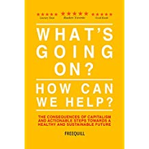 What's Going On? How Can We Help?: the consequences of capitalism and actionable steps towards a healthy and sustainable future